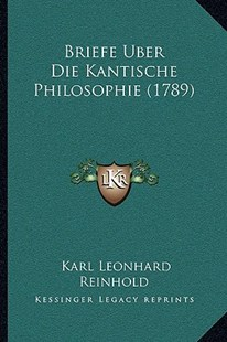Briefe Uber Die Kantische Philosophie (1789) by Karl Leonhard Reinhold (9781166180539) - PaperBack - Modern & Contemporary Fiction Literature
