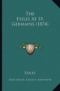 The Exiles at St. Germains (1874) by Exiles (9781166180690) - PaperBack - Modern & Contemporary Fiction Literature