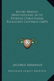 Jacobi Arminii Disputationes 24 de Diversis Christianae Religionis Capitibus (1609) by Jacobus Arminius (9781166180850) - PaperBack - Modern & Contemporary Fiction Literature