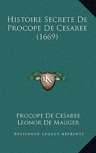 Histoire Secrete de Procope de Cesaree (1669) by Procope De Cesaree, Leonor De Mauger (9781166181086) - PaperBack - Modern & Contemporary Fiction Literature
