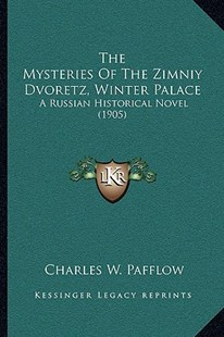 The Mysteries of the Zimniy Dvoretz, Winter Palace by Charles W Pafflow (9781166181208) - PaperBack - Modern & Contemporary Fiction Literature