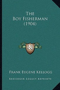 The Boy Fisherman (1904) by Frank Eugene Kellogg (9781166181659) - PaperBack - Modern & Contemporary Fiction Literature