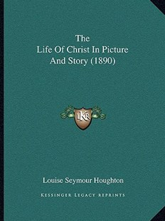 The Life of Christ in Picture and Story (1890) by Louise Seymour Houghton (9781166182168) - PaperBack - Modern & Contemporary Fiction Literature