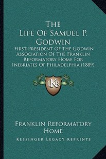 The Life of Samuel P. Godwin by Franklin Reformatory Home (9781166182175) - PaperBack - Modern & Contemporary Fiction Literature