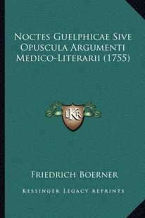 Noctes Guelphicae Sive Opuscula Argumenti Medico-Literarii (1755) by Friedrich Boerner (9781166182731) - PaperBack - Modern & Contemporary Fiction Literature