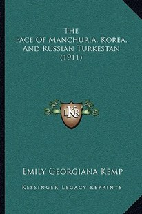 The Face of Manchuria, Korea, and Russian Turkestan (1911) by Emily Georgiana Kemp (9781166183455) - PaperBack - Modern & Contemporary Fiction Literature