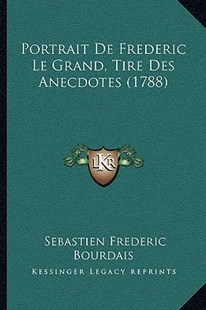 Portrait de Frederic Le Grand, Tire Des Anecdotes (1788) by Sebastien Frederic Bourdais (9781166183615) - PaperBack - Modern & Contemporary Fiction Literature