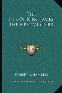 The Life of King James the First V1 (1830) by Robert Chambers (9781166183981) - PaperBack - Modern & Contemporary Fiction Literature