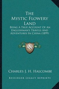 The Mystic Flowery Land by Charles J H Halcombe (9781166184209) - PaperBack - Modern & Contemporary Fiction Literature