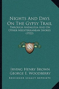 Nights and Days on the Gypsy Trail by Irving Henry Brown, George E Woodberry (9781166184377) - PaperBack - Modern & Contemporary Fiction Literature