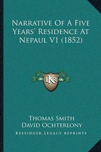 Narrative of a Five Years' Residence at Nepaul V1 (1852) by Thomas Smith, David Ochterlony (9781166184704) - PaperBack - Modern & Contemporary Fiction Literature