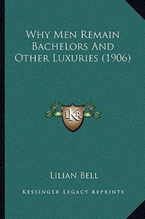 Why Men Remain Bachelors and Other Luxuries (1906) by Lilian Bell (9781166184834) - PaperBack - Modern & Contemporary Fiction Literature