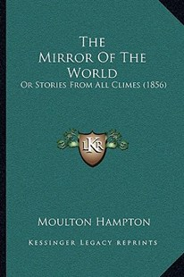 The Mirror of the World the Mirror of the World by Moulton Hampton (9781166185213) - PaperBack - Modern & Contemporary Fiction Literature