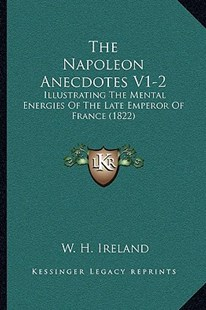 The Napoleon Anecdotes V1-2 by W H Ireland (9781166185220) - PaperBack - Modern & Contemporary Fiction Literature