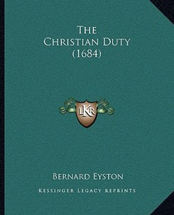 The Christian Duty (1684) by Bernard Eyston (9781166185459) - PaperBack - Modern & Contemporary Fiction Literature