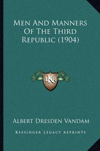 Men and Manners of the Third Republic (1904) by Albert Dresden Vandam (9781166186272) - PaperBack - Modern & Contemporary Fiction Literature