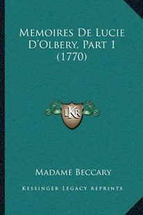 Memoires de Lucie D'Olbery, Part 1 (1770) by Madame Beccary (9781166186500) - PaperBack - Modern & Contemporary Fiction Literature