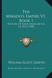 The Mikado's Empire V1, Book 1 by William Elliot Griffis (9781166186647) - PaperBack - Modern & Contemporary Fiction Literature