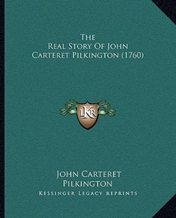 The Real Story of John Carteret Pilkington (1760) by John Carteret Pilkington (9781166186661) - PaperBack - Modern & Contemporary Fiction Literature