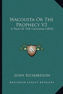 Wacousta or the Prophecy V2 by John Richardson D Phil (9781166186821) - PaperBack - Modern & Contemporary Fiction Literature