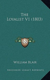 The Loyalist V1 (1803) by William Blair (9781166187545) - PaperBack - Modern & Contemporary Fiction Literature