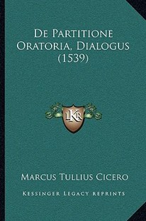 de Partitione Oratoria, Dialogus (1539) by Marcus Tullius Cicero (9781166187972) - PaperBack - Modern & Contemporary Fiction Literature
