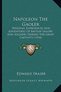 Napoleon the Gaoler by Edward Fraser (9781166188368) - PaperBack - Modern & Contemporary Fiction Literature