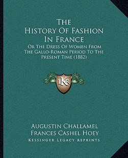 The History of Fashion in France by Augustin Challamel, Frances Cashel Hoey, John Lillie (9781166188726) - PaperBack - Modern & Contemporary Fiction Literature