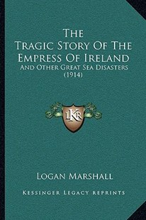 The Tragic Story of the Empress of Ireland by Logan Marshall (9781166189037) - PaperBack - Modern & Contemporary Fiction Literature