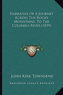 Narrative of a Journey Across the Rocky Mountains, to the Columbia River (1839) by John Kirk Townsend (9781166189419) - PaperBack - Modern & Contemporary Fiction Literature