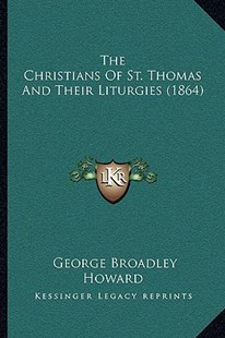 The Christians of St. Thomas and Their Liturgies (1864) by George Broadley Howard (9781166190170) - PaperBack - Modern & Contemporary Fiction Literature