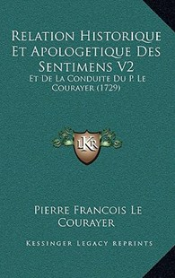 Relation Historique Et Apologetique Des Sentimens V2 by Pierre Francois Le Courayer (9781166190453) - PaperBack - Modern & Contemporary Fiction Literature