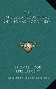The Miscellaneous Poems of Thomas Hood (1857) by Thomas Hood, Epes Sargent (9781166190545) - PaperBack - Modern & Contemporary Fiction Literature