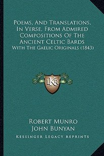 Poems, and Translations, in Verse, from Admired Compositions of the Ancient Celtic Bards by Robert Munro, John Bunyan Jr. (9781166190682) - PaperBack - Modern & Contemporary Fiction Literature