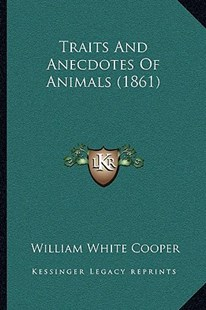 Traits and Anecdotes of Animals (1861) by William White Cooper (9781166190798) - PaperBack - Modern & Contemporary Fiction Literature