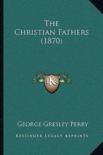 The Christian Fathers (1870) the Christian Fathers (1870) by George Gresley Perry (9781166190934) - PaperBack - Modern & Contemporary Fiction Literature