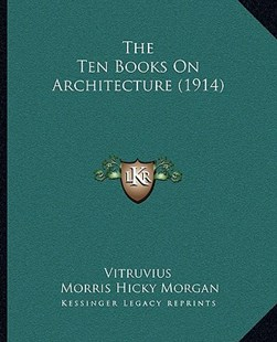 The Ten Books on Architecture (1914) by Vitruvius, Herbert Langford Warren, Morris Hicky Morgan (9781166190996) - PaperBack - Modern & Contemporary Fiction Literature