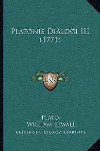 Platonis Dialogi III (1771) by Plato, William Etwall (9781166191184) - PaperBack - Modern & Contemporary Fiction Literature
