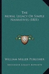 The Moral Legacy or Simple Narratives (1801) by William Miller Publisher (9781166191979) - PaperBack - Modern & Contemporary Fiction Literature