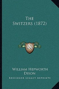 The Switzers (1872) by William Hepworth Dixon (9781166191986) - PaperBack - Modern & Contemporary Fiction Literature