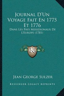 Journal D'Un Voyage Fait En 1775 Et 1776 by Jean George Sulzer (9781166192617) - PaperBack - Modern & Contemporary Fiction Literature