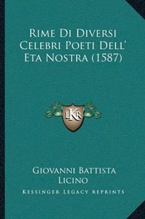 Rime Di Diversi Celebri Poeti Dell' Eta Nostra (1587) by Giovanni Battista Licino (9781166192952) - PaperBack - Modern & Contemporary Fiction Literature