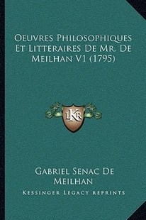 Oeuvres Philosophiques Et Litteraires de Mr. de Meilhan V1 (1795) by Gabriel Senac De Meilhan (9781166193133) - PaperBack - Modern & Contemporary Fiction Literature