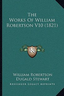 The Works of William Robertson V10 (1821) by William Robertson (9781166193355) - PaperBack - Modern & Contemporary Fiction Literature