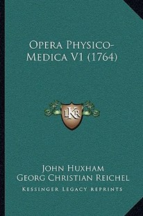 Opera Physico-Medica V1 (1764) by John Huxham, Georg Christian Reichel (9781166193676) - PaperBack - Modern & Contemporary Fiction Literature