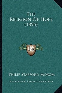 The Religion of Hope (1895) the Religion of Hope (1895) by Philip Stafford Moxom (9781166193942) - PaperBack - Modern & Contemporary Fiction Literature