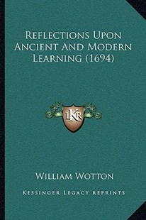 Reflections Upon Ancient and Modern Learning (1694) by William Wotton (9781166194130) - PaperBack - Modern & Contemporary Fiction Literature
