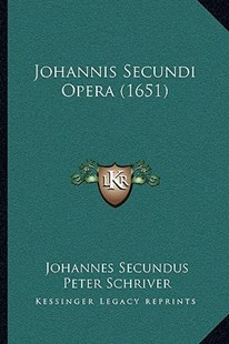 Johannis Secundi Opera (1651) by Johannes Secundus, Peter Schriver (9781166194499) - PaperBack - Modern & Contemporary Fiction Literature