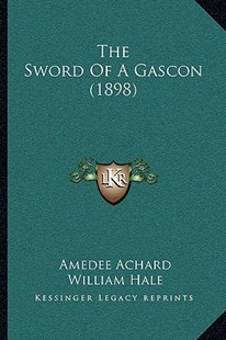 The Sword of a Gascon (1898) by Amedee Achard, William Hale (9781166194864) - PaperBack - Modern & Contemporary Fiction Literature