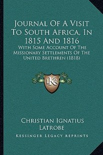 Journal of a Visit to South Africa, in 1815 and 1816 by Christian Ignatius Latrobe (9781166195281) - PaperBack - Modern & Contemporary Fiction Literature
